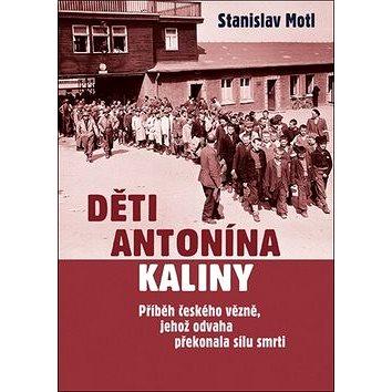 Děti Antonína Kaliny: Příběh českého vězně, jehož odvaha překonala sílu smrti (978-80-87067-31-4)