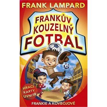 Frankův kouzelný fotbal Frankie a kovbojové: Hrací karty uvnitř (978-80-264-0293-0)