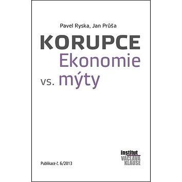 Korupce Ekonomie vs. mýty: Publikace č.6/2013 (978-80-87806-03-6)