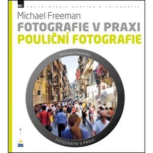 Fotografie v praxi POULIČNÍ FOTOGRAFIE (978-80-7413-245-2)