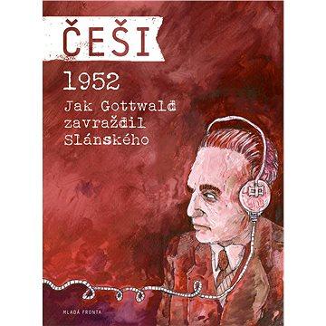 Češi 1952: Jak Gottwald zavraždil Slánského (978-80-204-2913-1)