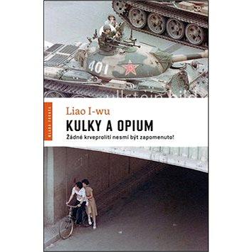 Kulky a opium: Žádné krveprolití nesmí být zapomenuto! (978-80-204-3273-5)