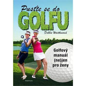 Pusťte se do golfu: Golfový manuál (ne)jen pro ženy (978-80-204-3289-6)