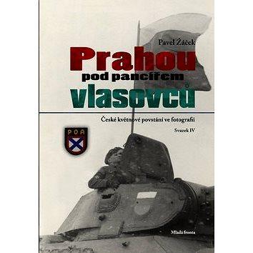 Prahou pod pancířem Vlasovců: České květnové povstání ve fotografiích svazek IV (978-80-204-2681-9)