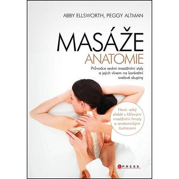 MASÁŽE Anatomie: Průvodce sedmi masážními styly a jejich vlivem na konkrétní svalové skupiny (978-80-264-0351-7)