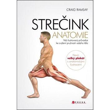 STREČINK Anatomie: Váš ilustrovyný průvodce ke zvýšení pružnosti vašeho těla (978-80-264-0354-8)