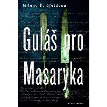 Guláš pro Masaryka (978-80-204-3282-7)