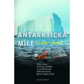 Antarktická míle: Silná žena, strhující příběh a neuvěřitelné dobrodružství, které změní život (978-80-204-3219-3)