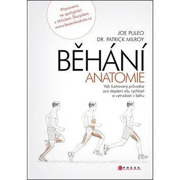 BĚHÁNÍ Anatomie: Váš ilustrovaný průvodce pro zlepšení síly, rychlosti a výdrže v běhu (978-80-264-0358-6)