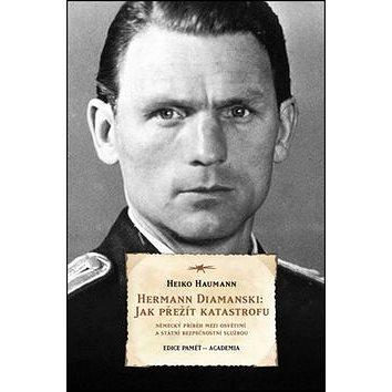 Herrmann Diamanski: Jak přežít katastrofu: Německý příběh mezi Osvětimí a Státní bezpečnostní službo (978-80-200-2300-1)