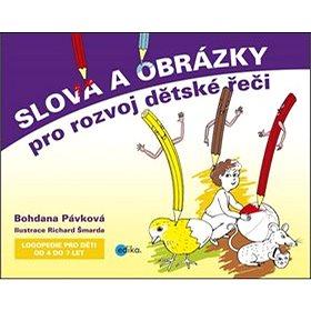 Slova a obrázky pro rozvoj dětské řeči: Logopedie pro děti od 4 do 7 let (978-80-266-0388-7)
