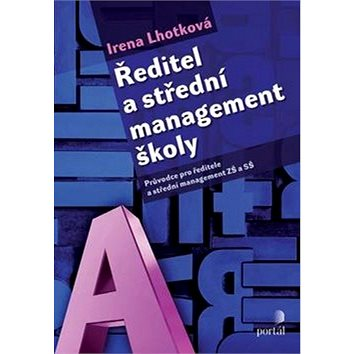 Ředitel a střední management školy: Průvodce pro ředitele a střední management ZŠ a SŠ (978-80-262-0