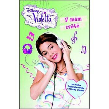 Violetta V mém světě: Na motivy úspěšného seriálu od Disney Channel (978-80-252-2919-4)