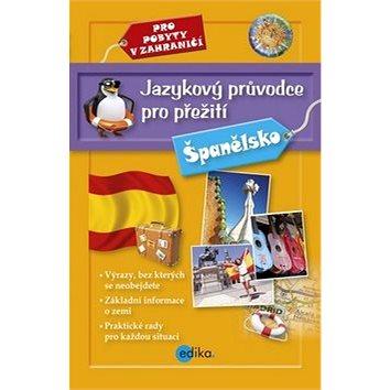 Jazykový průvodce pro přežití Španělsko: Pro pobyty v zahraničí (978-80-266-0445-7)