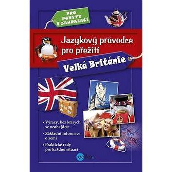 Jazykový průvodce pro přežití Velká Británie: Pro pobyty v zahraničí (978-80-266-0447-1)