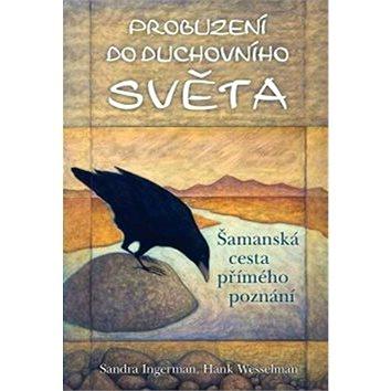 Probuzení do duchovního světa: Šamanská cesta přímého poznání (978-80-7370-256-4)