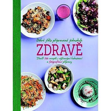 Dobré jídlo připravené jednoduše zdravě: Téměř 100 receptů s výživovými hodnotami a fotografiemi pří (978-80-7391-829-3)
