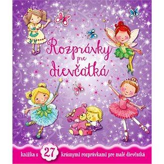 Rozprávky pre dievčatká: knižka s 27 krásnymi rozprávkami pre malé dievčatká (978-80-8107-756-2)