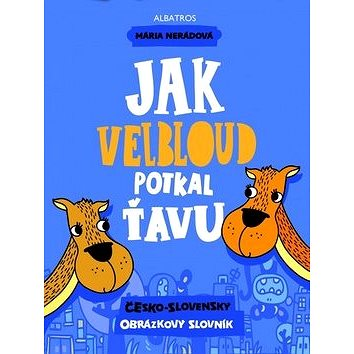 Jak velbloud potkal ťavu: česko-slovenský obrázkový slovník (978-80-00-03499-7)