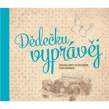 Dědečku, vyprávěj: Kniha pro uchování vzpomínek (978-80-260-4867-1)