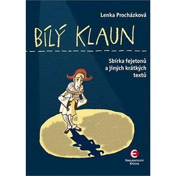 Bílý klaun: Sbírka fejetonů a jiných krátkých textů (978-80-7425-209-9)