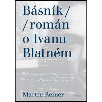 Básník román o Ivanu Blatném (978-80-7215-472-2)