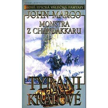 Monstra z Chandakaru Tyrani a králové: Volba jediného člověka může změnit svět... Začátek epické vál (978-80-86139-70-8)