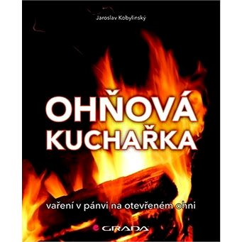 Ohňová kuchařka: vaření na pánvi na otevřeném ohni (978-80-247-3668-6)