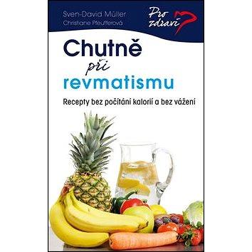 Chutně při revmatismu: Recpty bez počítání kalorií a bez vážení (978-80-249-2443-4)
