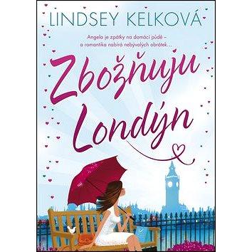 Zbožňuju Londýn: Angela je zpátky na domácí půdě - a romantika nabírá nebývalých obrátek (978-80-7461-498-9)