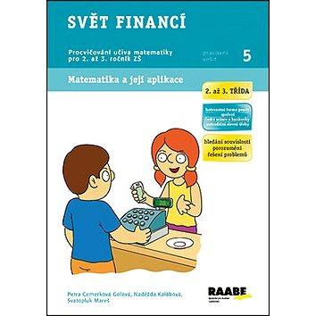 Svět financí 2. a 3. třída Pracovní sešit 5: Procvičování učiva matematiky pro 2. a 3. ročník ZŠ (978-80-7496-135-9)
