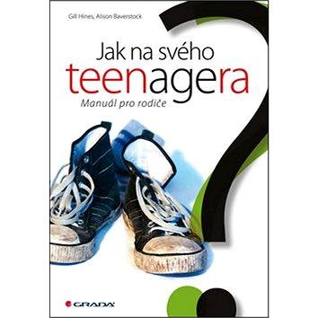 Jak na svého teenagera: Manuál pro rodiče (978-80-247-5144-3)