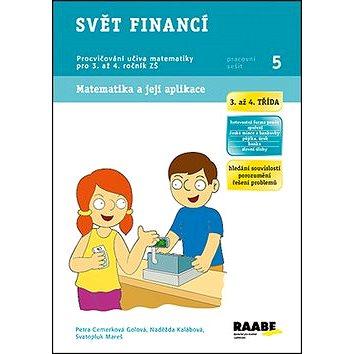 Svět financí 3. a 4. třída Pracovní sešit 5: Procvičování učiva matematiky pro 3. až 4. ročník ZŠ (978-80-7496-149-6)