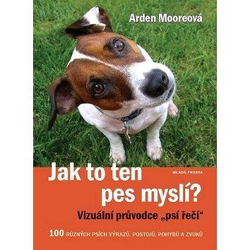 Jak to ten pes myslí?: 100 různých výrazů, postojů, pohybů a zvuků (978-80-204-3239-1)
