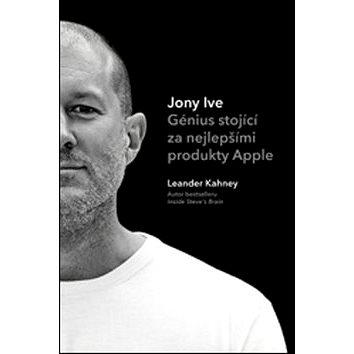 Jony Ive: Génius stojící za nejlepšími produkty Apple (978-80-87672-12-9)