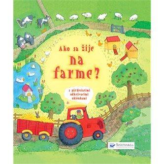 Ako sa žije na farme?: s päťdesiatimi odkrývacími okienkami (978-80-8107-770-8)