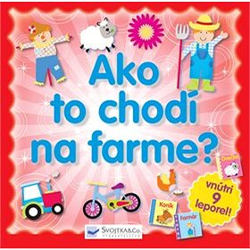 Ako to chodí na farme?: vnútri 9 leporel! (978-80-8107-780-7)