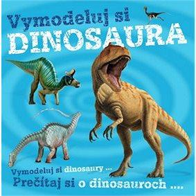 Vymodeluj si dinosaura: Vymodeluj si dinosaury... Prečítaj si o dinosauroch... (978-80-8107-557-5)