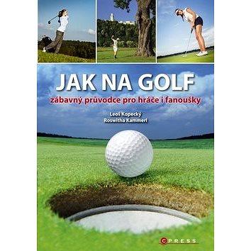 Jak na golf: zábavný průvodce pro hráče i fanoušky (978-80-264-0432-3)