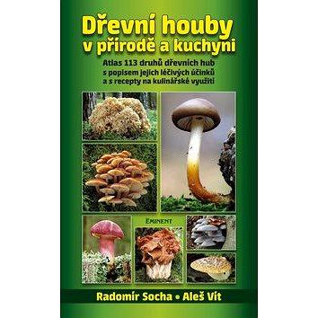 Dřevní houby v přírodě a kuchyni: Atlas 113 druhů dřevních hub s popisem jejich léčivých účinků a s (978-80-7281-480-0)