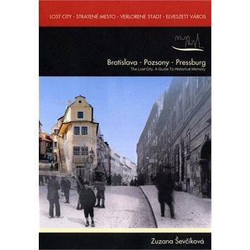 Lost city - Stratené Mesto - Verlorene Stadt - Elveszett város: Bratislava - Pozsony - Pressburg (978-80-969192-6-0)