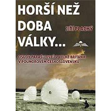 Horší než doba války ...: Osudy parašutistů z Velké Británie v poúnorovém Československu (978-80-87567-46-3)