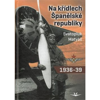 Na křídlech Španělské republiky 1936-1939 (978-80-87567-44-9)