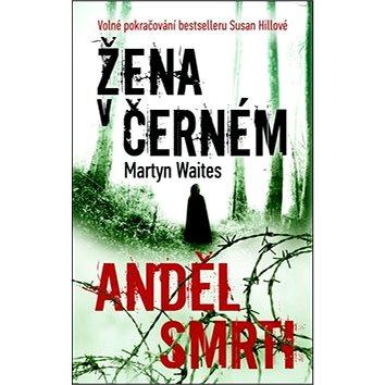 Žena v černém Anděl smrti: Volné pokračování bestselleru Susan Hillové (978-80-7359-412-1)