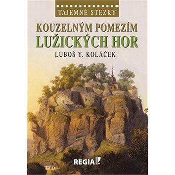 Kouzelným pomezím Lužických hor: Tajemné stezky (978-80-87866-05-4)
