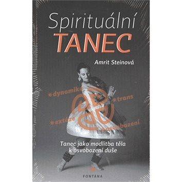 Spirituální tanec: Tanec jako modlitba těla k osvobození duše (978-80-7336-745-9)
