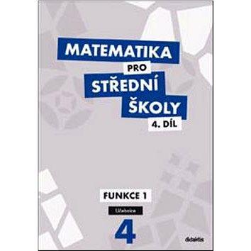 Matematika pro střední školy 4.díl Učebnice: Funkce 1 (978-80-7358-214-2)