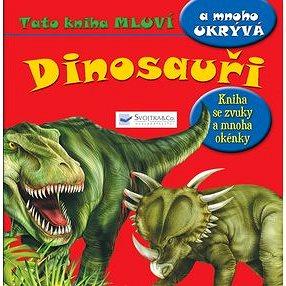 Dinosauři: Tato kniha mluví a mnoho ukrývá (978-80-256-1417-4)
