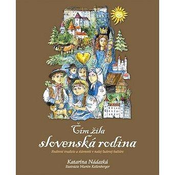 Čím žila slovenská rodina: Rodinné tradície a slávnosti v našej ľudovej kultúre (978-80-8142-321-5)