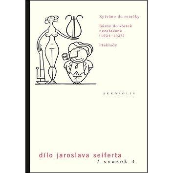 Dílo Jaroslava Seiferta, svazek 4: Zpíváno do rotačky, Básně do sbírek nezařazené (1934-1938) Překla (978-80-7470-039-2)
